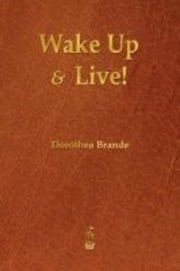 Dorothea Brande - Wake Up and Live!.
