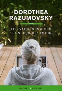 Dorothea Razumovski - Les vaches rouges ou un dernier amour.