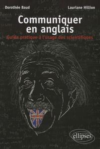 Dorothée Baud et Lauriane Hillion - Communiquer en anglais - Guide pratique à l'usage des scientifiques.