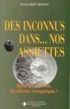 Dorothée Benoit Browaeys - DES INCONNUS DANS NOS ASSIETTES. - Après la vache folle, les aliments transgéniques !.
