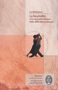 Dorothée Bernard et François Savigny - Le médiateur - La neutralité, une nécessité éthique, mille difficultés pratiques.