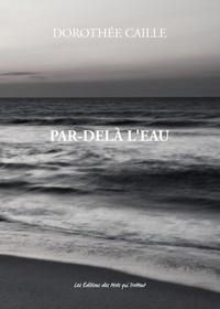 Dorothée Caille - Par-delà l'eau.