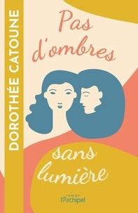 Dorothée Catoune - Pas d'ombres sans lumière.
