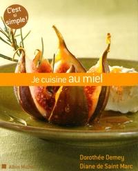 Dorothée Demey et Diane de Saint Marc - Je cuisine au miel.