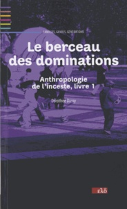 Dorothée Dussy - Le berceau des dominations - Anthropologie de l'inceste.