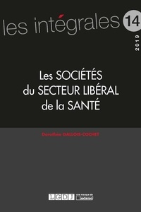 Dorothée Gallois-Cochet - Les sociétés du secteur libéral de la santé.