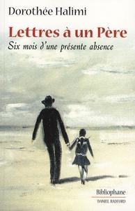 Dorothée Halimi - Lettres à un Père - Six mois d'une présente absence.