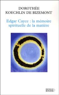 Dorothée Koechlin de Bizemont - Edgar Cayce : la mémoire spirituelle de la matière.