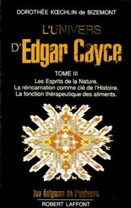Dorothée Koechlin de Bizemont - L'Univers d'Edgar Cayce - Tome 3, Les Esprits de la Nature. La réincarnation comme clé de l'Histoire. La fonction thérapeutique des aliments.