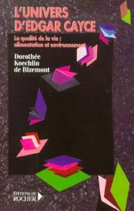 L'univers d'Edgar Cayce.- Tome 4, La qualité de la vie : alimentation, environnement et expression physique - Dorothée Koechlin de Bizemont |