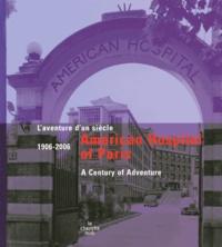 Dorothée Lagard - Américan Hospital of Paris 1906-2006 - L'aventure d'un siècle.