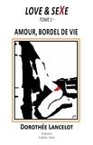 Dorothée Lancelot - Love & Sexe Tome 1 : Amour, bordel de vie.