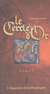 Dorothée Piatek - Le cercle d'or Tome 1 : L'Empreinte de la Mandragore.