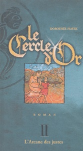 Dorothée Piatek - Le cercle d'or Tome 2 : L'Arcane des justes.