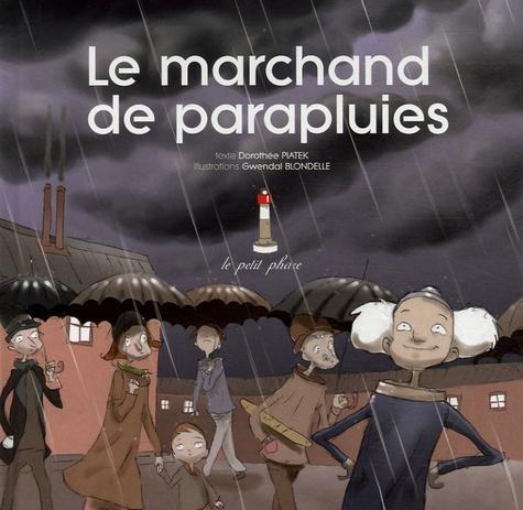 Dorothée Piatek et Gwendal Blondelle - Le marchand de parapluies.