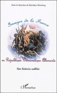 Dorothee Röseberg - Images de la France en République démocratique allemande - Une histoire oubliée.