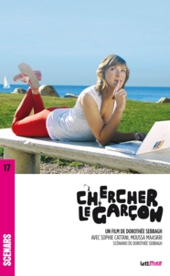 Dorothée Sebbagh - Chercher le garçon (scénario du film).