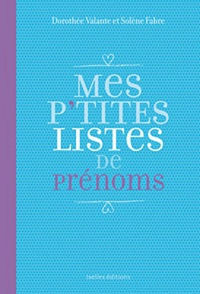 Dorothée Valante et Solène Fabre - Mes p'tites listes de prénoms.
