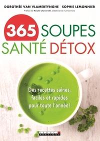 Dorothée Van Vlamertynghe et Sophie Lemmonier - 365 soupes santé détox.