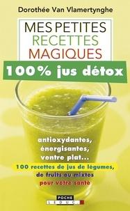 Dorothée Van Vlamertynghe - Mes petites recettes magiques 100% jus détox.