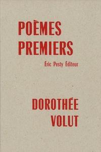 Dorothée Volut - Poèmes premiers.