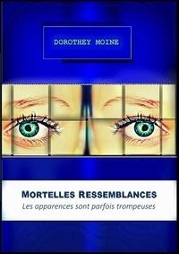 Dorothey Moine - Mortelles ressemblances - Les apparences sont parfois trompeuses.