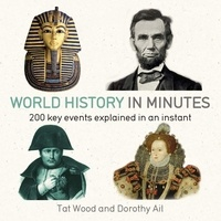 Dorothy Ail et Tat Wood - World History in Minutes - 200 Key Concepts Explained in an Instant.