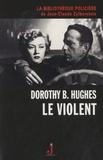 Dorothy Belle Hughes - Le violent.
