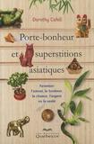 Dorothy Cahill - Porte-bonheur et superstitions asiatiques - Favoriser l'amour, le bonheur, la chance, l'argent ou la santé.