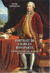 Dorothy Carrington - Portrait de Charles Bonaparte - D'après ses écrits de jeunesse et ses mémoires.