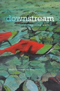 Dorothy Christian et Rita Wong - downstream - reimagining water.