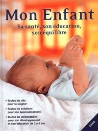 Mon enfant. Sa santé, son éducation, son équilibre.pdf
