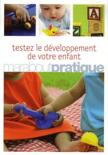 Dorothy Einon - Testez le développement de votre enfant de 0 à 5 ans - Des test élaborés par des professionnels à faire chez soi pour mieux comprendre son enfant, l'aider à grandir et réussir sa vie d'adulte.