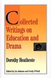 Dorothy Heathcote - Collected Writings on Education and Drama.