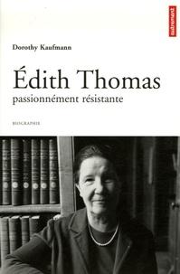 Dorothy Kaufmann - Edith Thomas passionnément résistante.