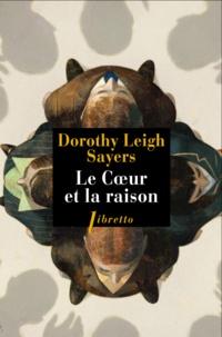 Dorothy Leigh Sayers - Le coeur et la raison - Lord Peter Wimsey et Harriet Vane enquêtent à Oxford.