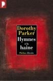 Dorothy Parker - Hymnes à la haine.