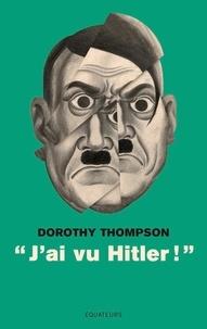 "Dorothy Thompson - ""J'ai vu Hitler !""."