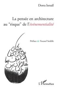 """Dorra Ismaïl - La pensée en architecture au """"risque"""" de l'événementialité."""