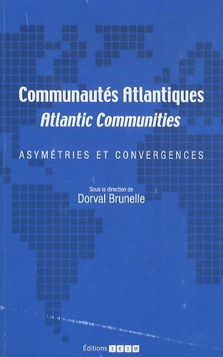 Dorval Brunelle - Communautés atlantiques - Asymétries et convergences.