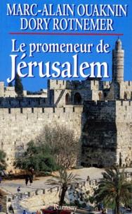 Dory Rotnemer et Marc-Alain Ouaknin - Le promeneur de Jérusalem.
