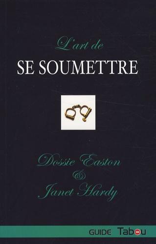 Dossie Easton et Janet Hardy - L'art de se soumettre.