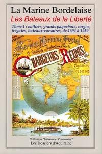 Dossiers d'Aquitaine - Histoire de la marine bordelaise - Tome 3, Les Bateaux de la Liberté Tome 1 : voiliers, grands paquebots, cargos, frégates, bateaux-corsaires, de 1694 à 1939.