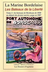 Dossiers d'Aquitaine - Histoire de la marine bordelaise - Tome 4, Les Bateaux de la Liberté Tome 2 : les bateaux de Bordeaux de 1939 au départ du dernier navire cargo en 1987.
