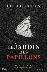Dot Hutchison - Le jardin des papillons.