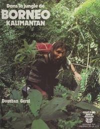 Douchan Gersi - Dans la jungle de Bornéo (Kalimantan).