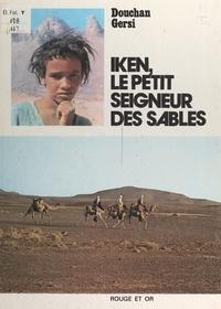 Douchan Gersi et Philippe Bernard - Iken, le petit seigneur des sables.