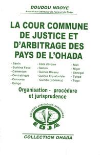 Doudou Ndoye - La cour commune de justice et d'arbitrage des pays de l'Ohada - Organisation, procédure et jurisprudence.