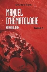 Doudou Thiam - Manuel d'hématologie - Tome 1, Physiologie.
