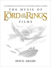 Doug Adams - The Music of the Lord of the Rings Films - A Complete Account of Howard Shore's Scores.